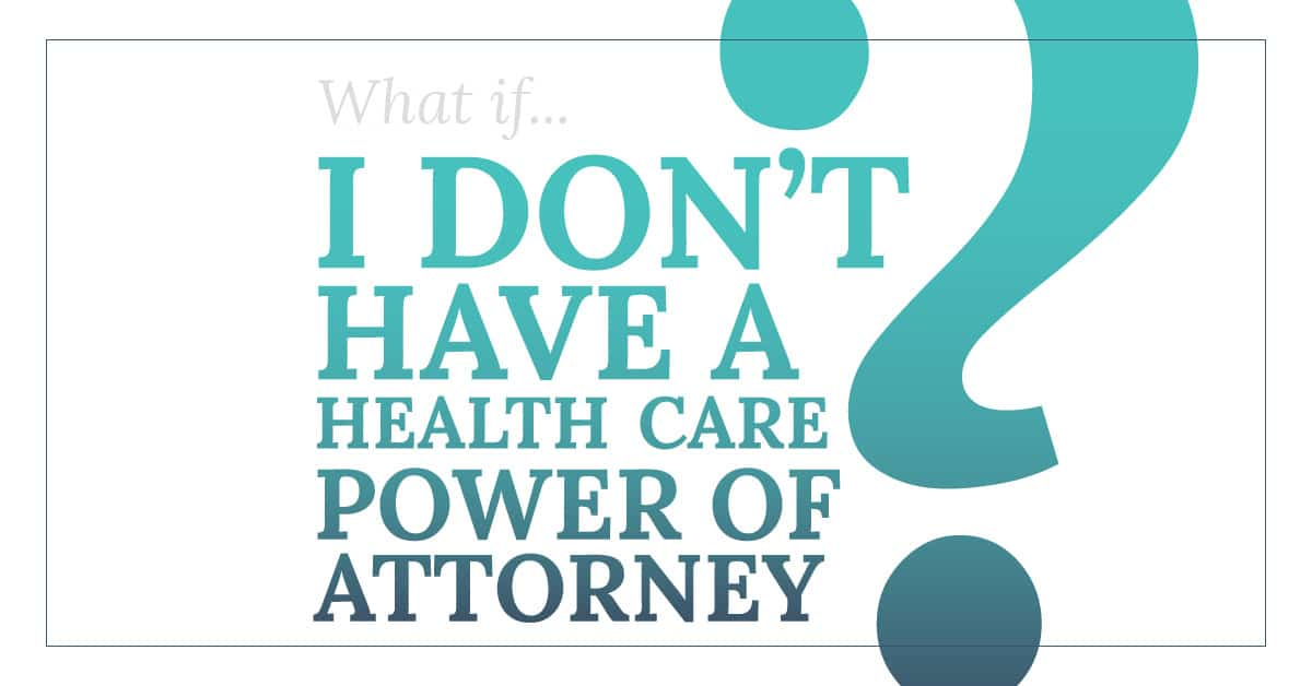 What if I don't have a healthcare power of attorney estate planning graphic