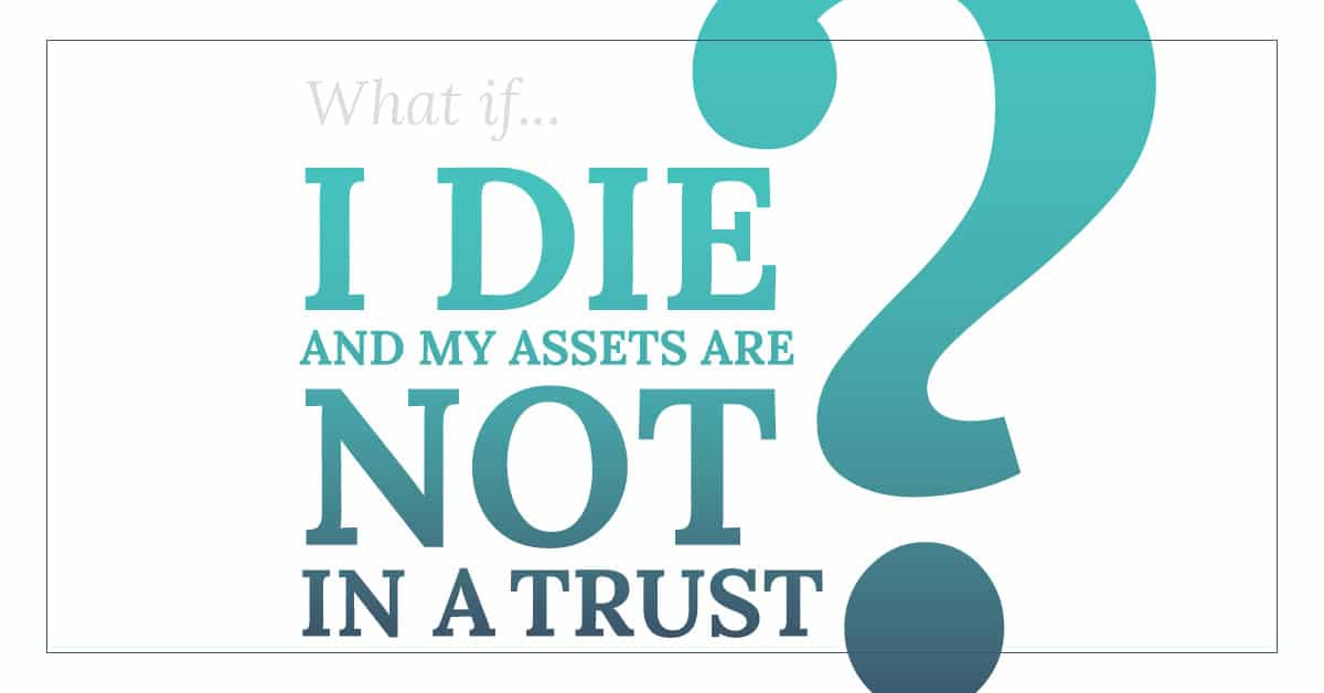 What if I die and my assets are not in a trust estate planning graphic